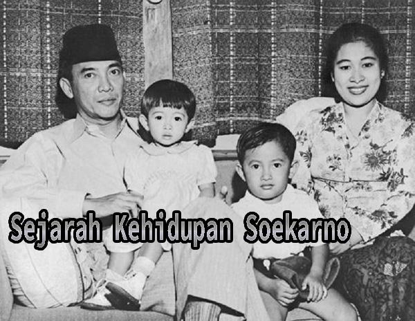 Sejarah Kehidupan Soekarno Dari Lahir Sampai Meninggal
